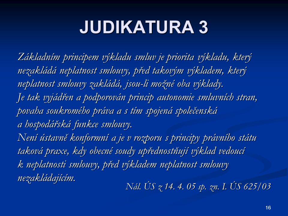 16 JUDIKATURA 3 Základním principem výkladu smluv je priorita výkladu, který nezakládá neplatnost smlouvy, před takovým výkladem, který neplatnost smlouvy zakládá, jsou-li možné oba výklady.