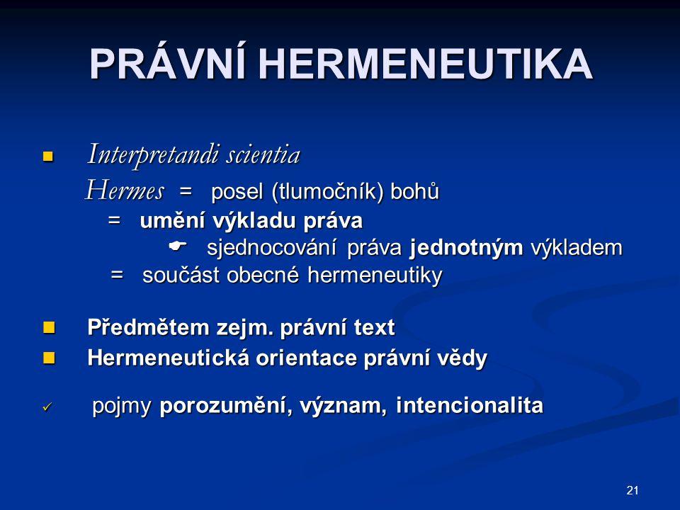 21 PRÁVNÍ HERMENEUTIKA Interpretandi scientia Interpretandi scientia Hermes = posel (tlumočník) bohů Hermes = posel (tlumočník) bohů = umění výkladu p