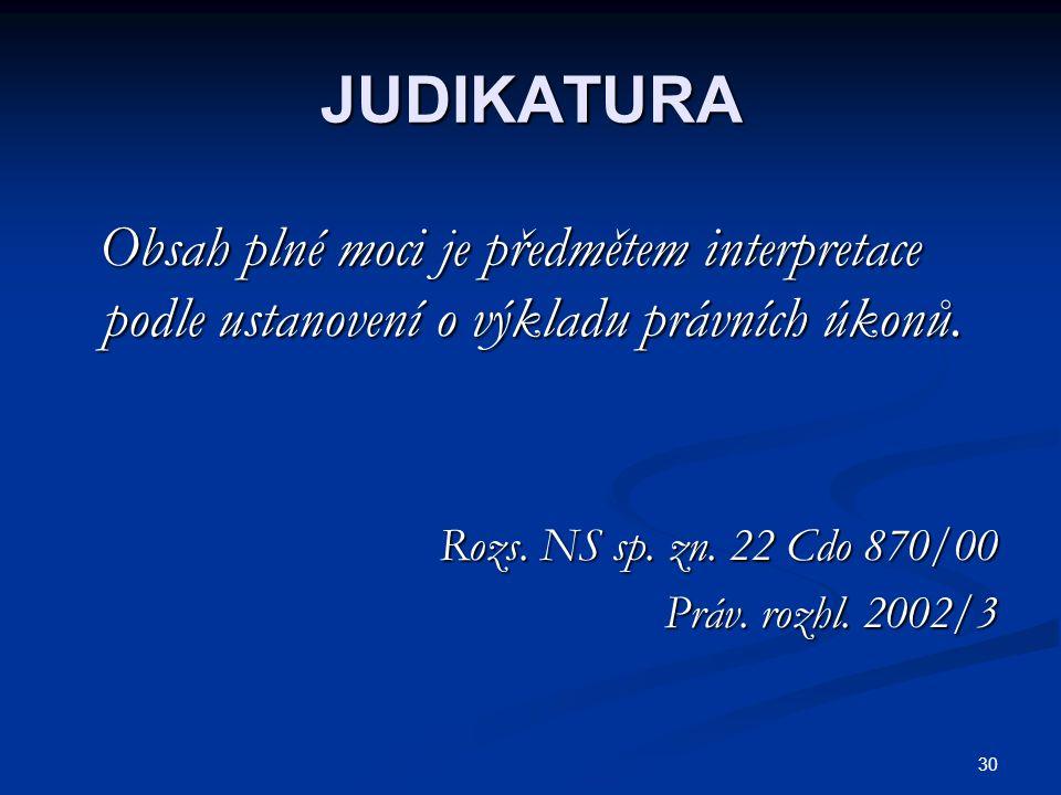 30 JUDIKATURA Obsah plné moci je předmětem interpretace podle ustanovení o výkladu právních úkonů.