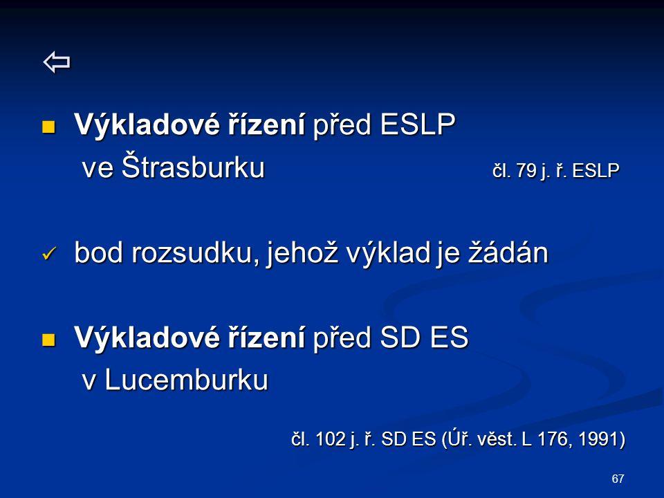 67  Výkladové řízení před ESLP Výkladové řízení před ESLP ve Štrasburku čl. 79 j. ř. ESLP ve Štrasburku čl. 79 j. ř. ESLP bod rozsudku, jehož výklad