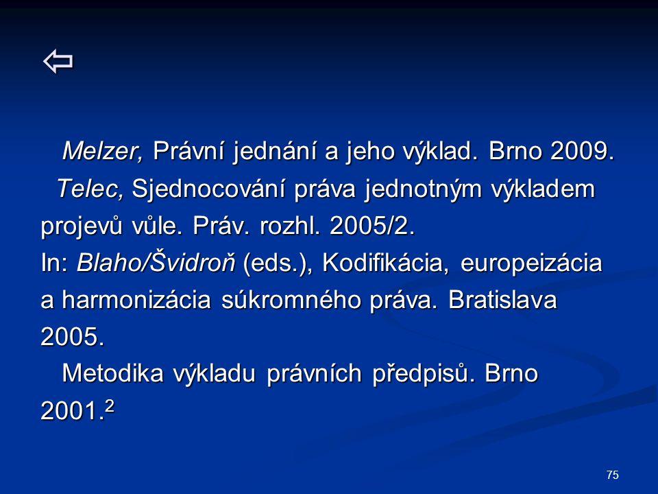 75  Melzer, Právní jednání a jeho výklad. Brno 2009. Melzer, Právní jednání a jeho výklad. Brno 2009. Telec, Sjednocování práva jednotným výkladem Te