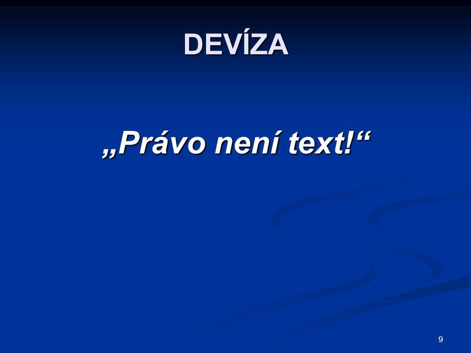 """9 DEVÍZA """"Právo není text!"""