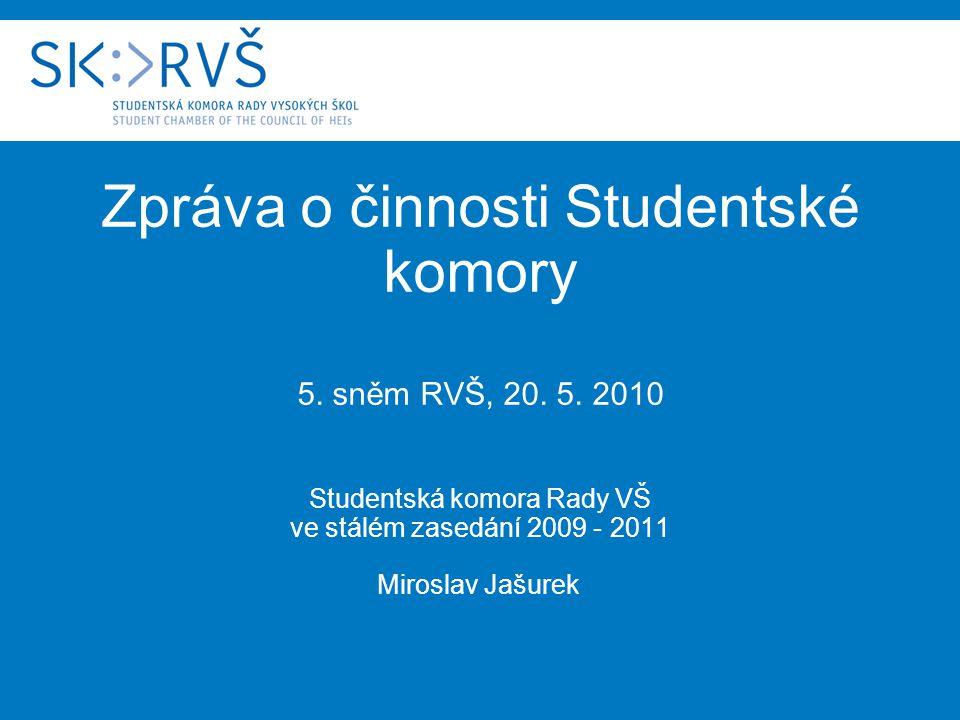 Zpráva o činnosti Studentské komory 5. sněm RVŠ, 20. 5. 2010 Studentská komora Rady VŠ ve stálém zasedání 2009 - 2011 Miroslav Jašurek
