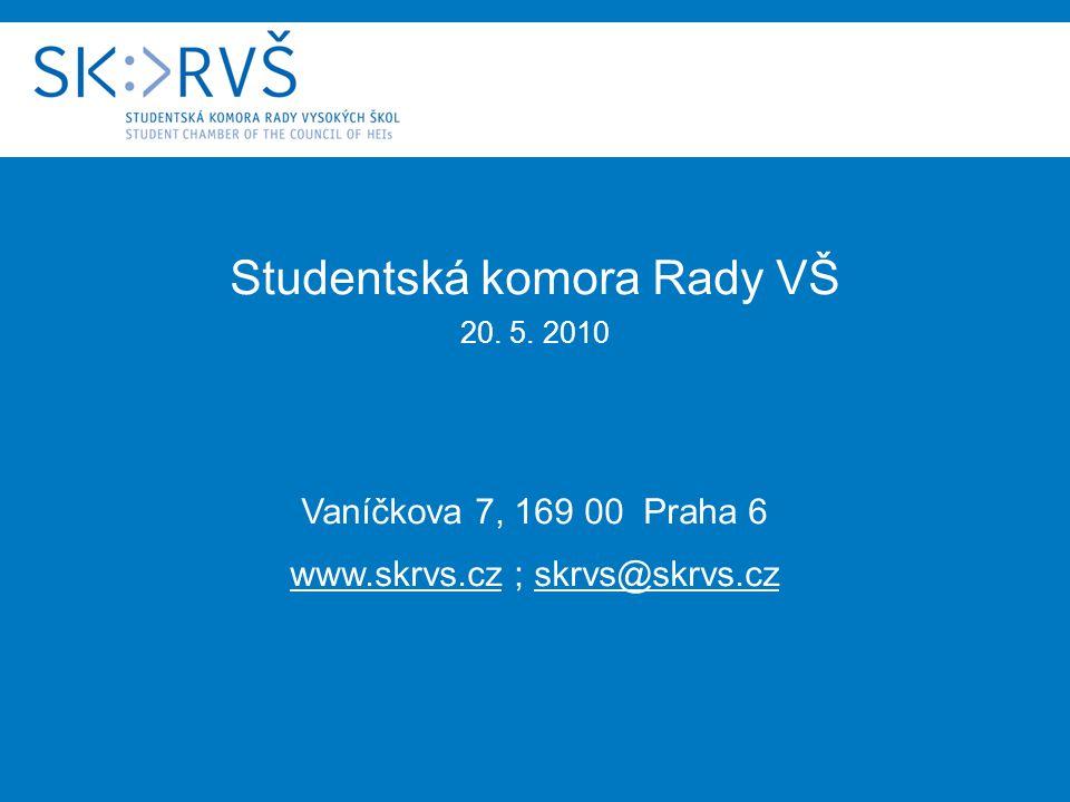 Studentská komora Rady VŠ 20. 5. 2010 Vaníčkova 7, 169 00 Praha 6 www.skrvs.cz ; skrvs@skrvs.cz