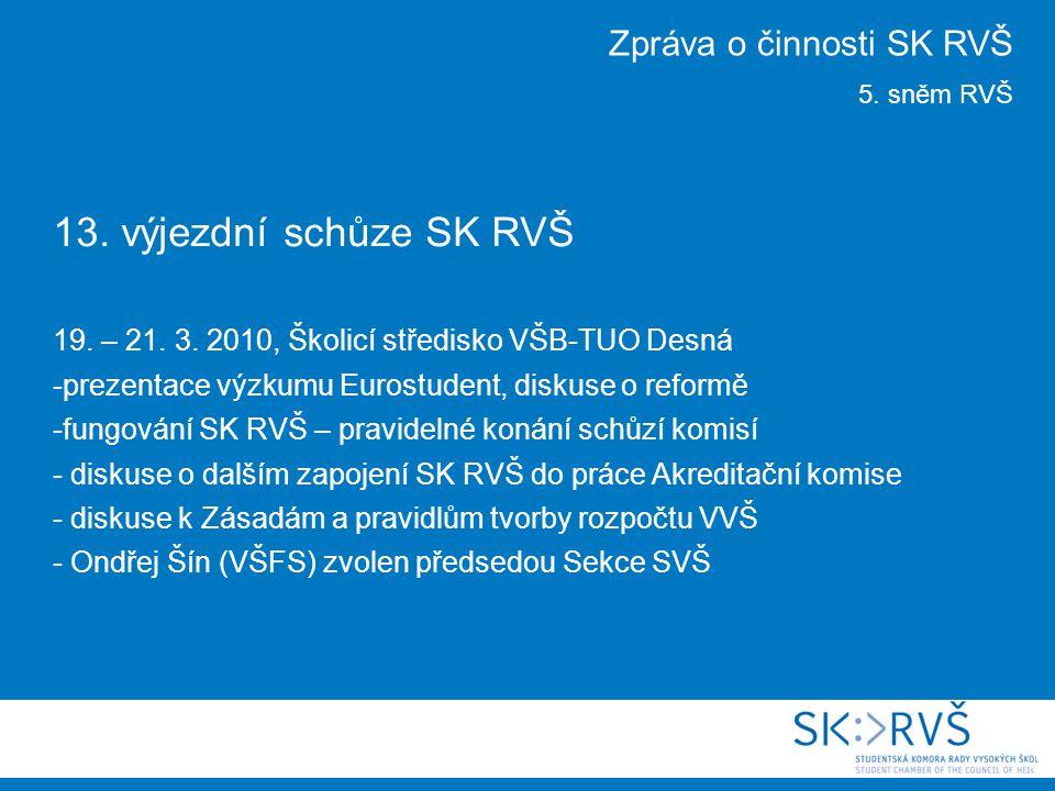 13. výjezdní schůze SK RVŠ 19. – 21. 3. 2010, Školicí středisko VŠB-TUO Desná -prezentace výzkumu Eurostudent, diskuse o reformě -fungování SK RVŠ – p
