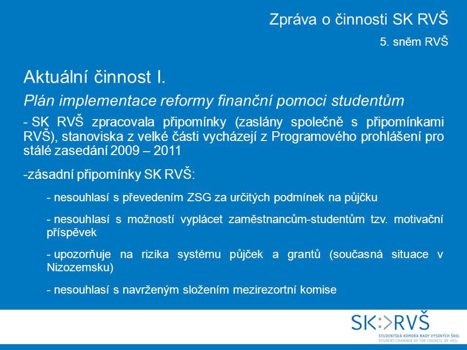 Aktuální činnost I. Plán implementace reformy finanční pomoci studentům - SK RVŠ zpracovala připomínky (zaslány společně s připomínkami RVŠ), stanovis