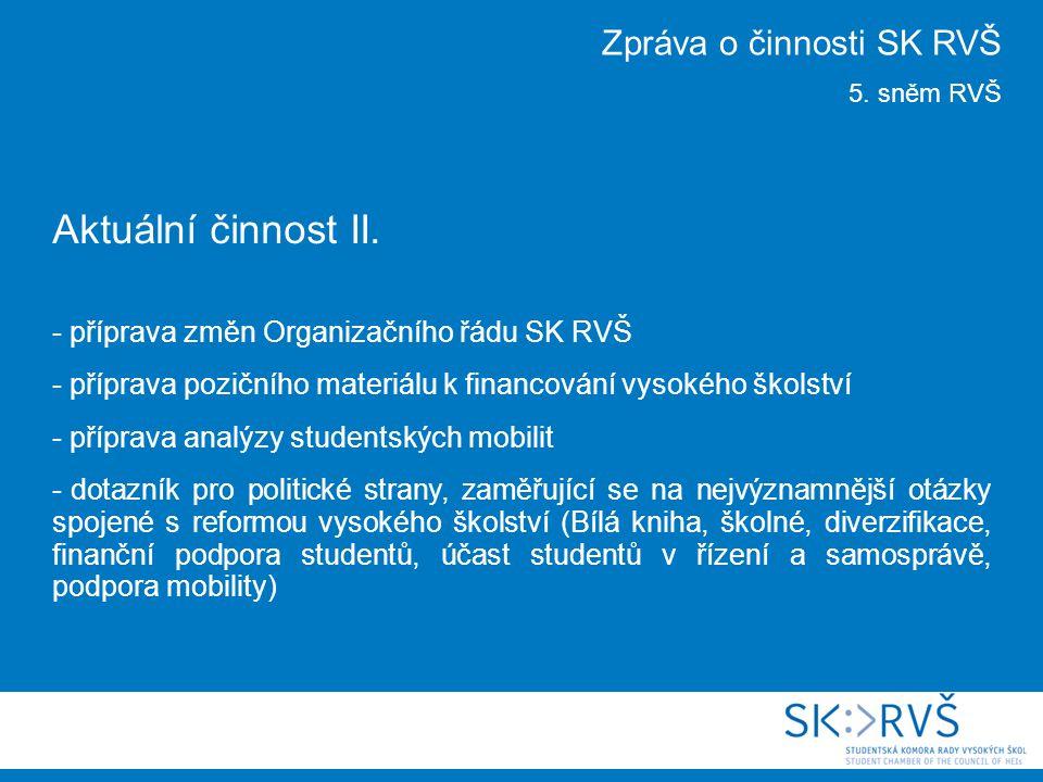 Aktuální činnost II. - příprava změn Organizačního řádu SK RVŠ - příprava pozičního materiálu k financování vysokého školství - příprava analýzy stude