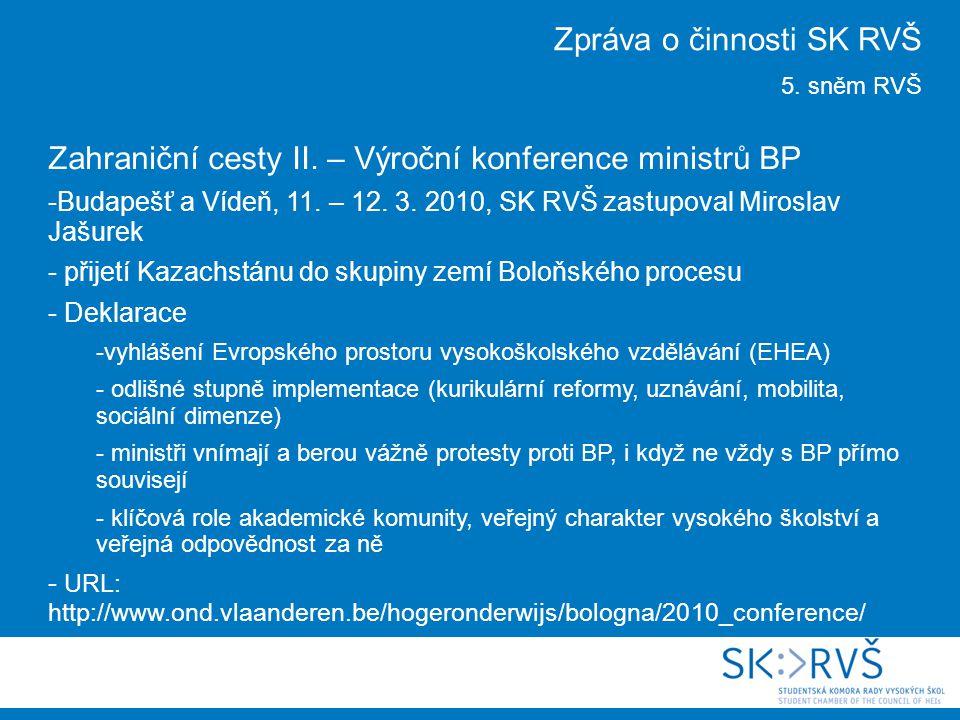 Zahraniční cesty II. – Výroční konference ministrů BP -Budapešť a Vídeň, 11. – 12. 3. 2010, SK RVŠ zastupoval Miroslav Jašurek - přijetí Kazachstánu d