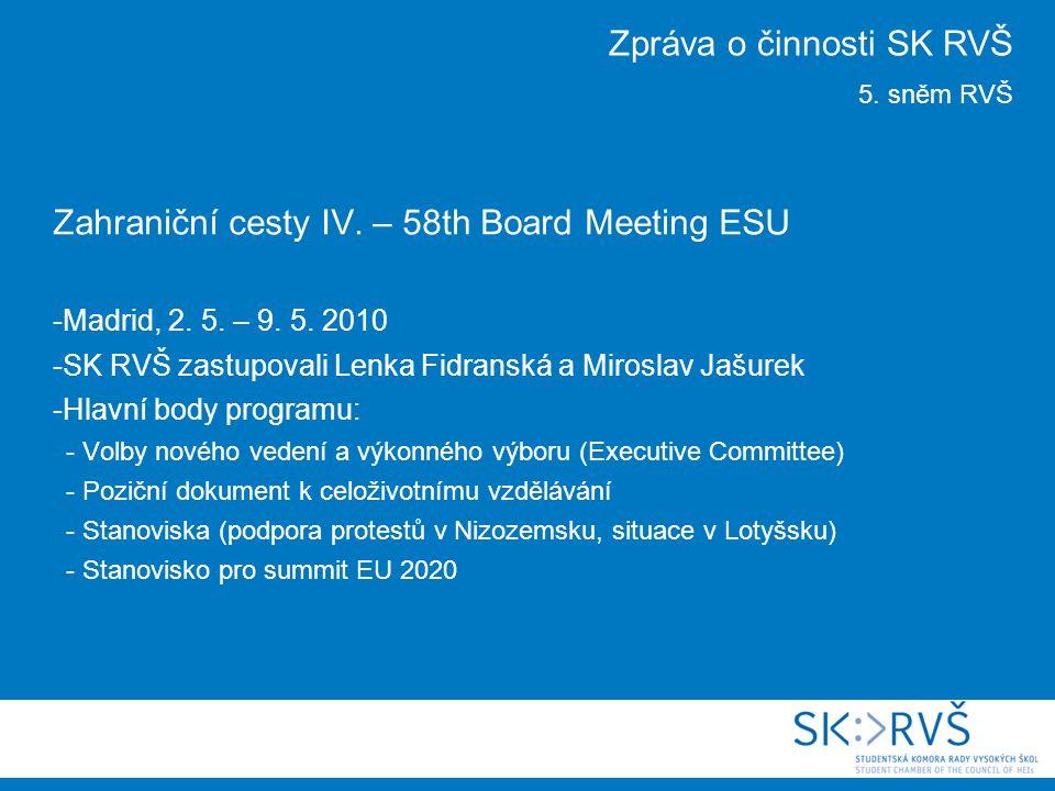 Zahraniční cesty IV. – 58th Board Meeting ESU  Madrid, 2. 5. – 9. 5. 2010  SK RVŠ zastupovali Lenka Fidranská a Miroslav Jašurek  Hlavní body progr