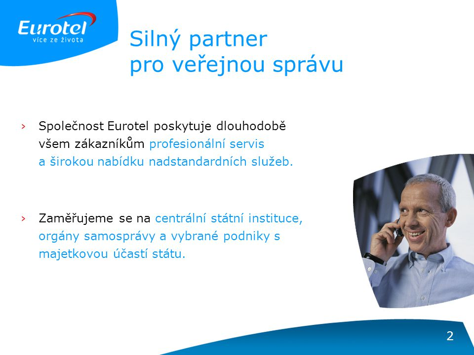2 Silný partner pro veřejnou správu ›Společnost Eurotel poskytuje dlouhodobě všem zákazníkům profesionální servis a širokou nabídku nadstandardních služeb.