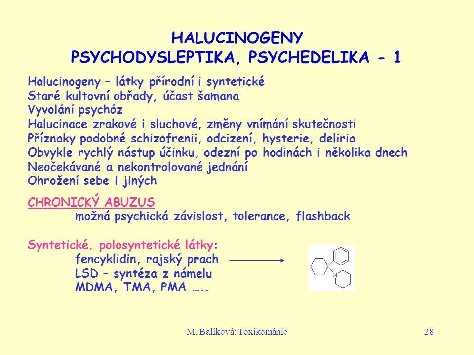 M. Balíková: Toxikománie28 HALUCINOGENY PSYCHODYSLEPTIKA, PSYCHEDELIKA - 1 Halucinogeny – látky přírodní i syntetické Staré kultovní obřady, účast šam