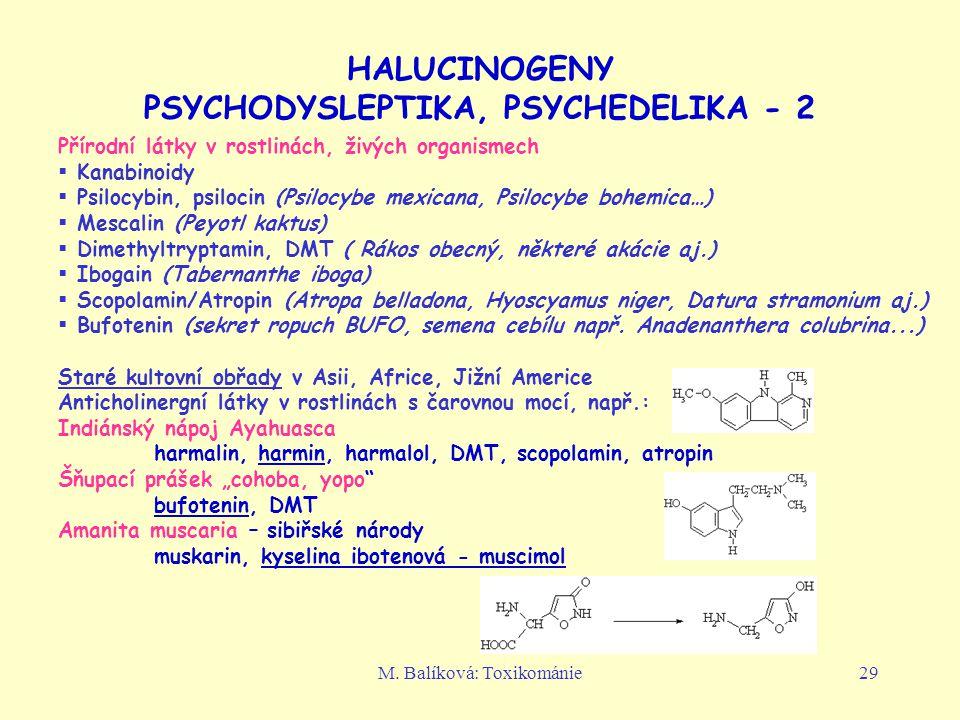 M. Balíková: Toxikománie29 HALUCINOGENY PSYCHODYSLEPTIKA, PSYCHEDELIKA - 2 Přírodní látky v rostlinách, živých organismech  Kanabinoidy  Psilocybin,