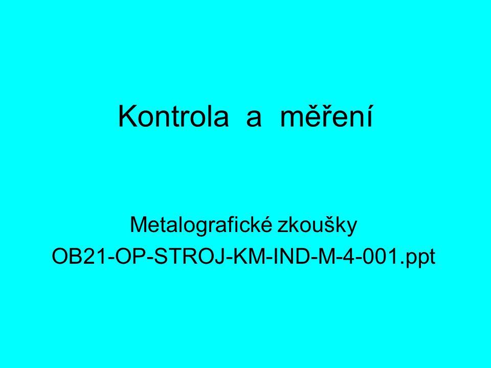 Kontrola a měření Metalografické zkoušky OB21-OP-STROJ-KM-IND-M-4-001.ppt