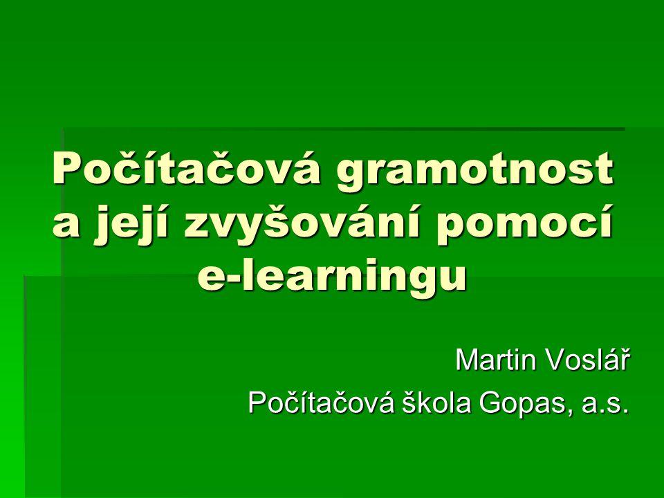 Počítačová gramotnost a její zvyšování pomocí e-learningu Martin Voslář Počítačová škola Gopas, a.s.