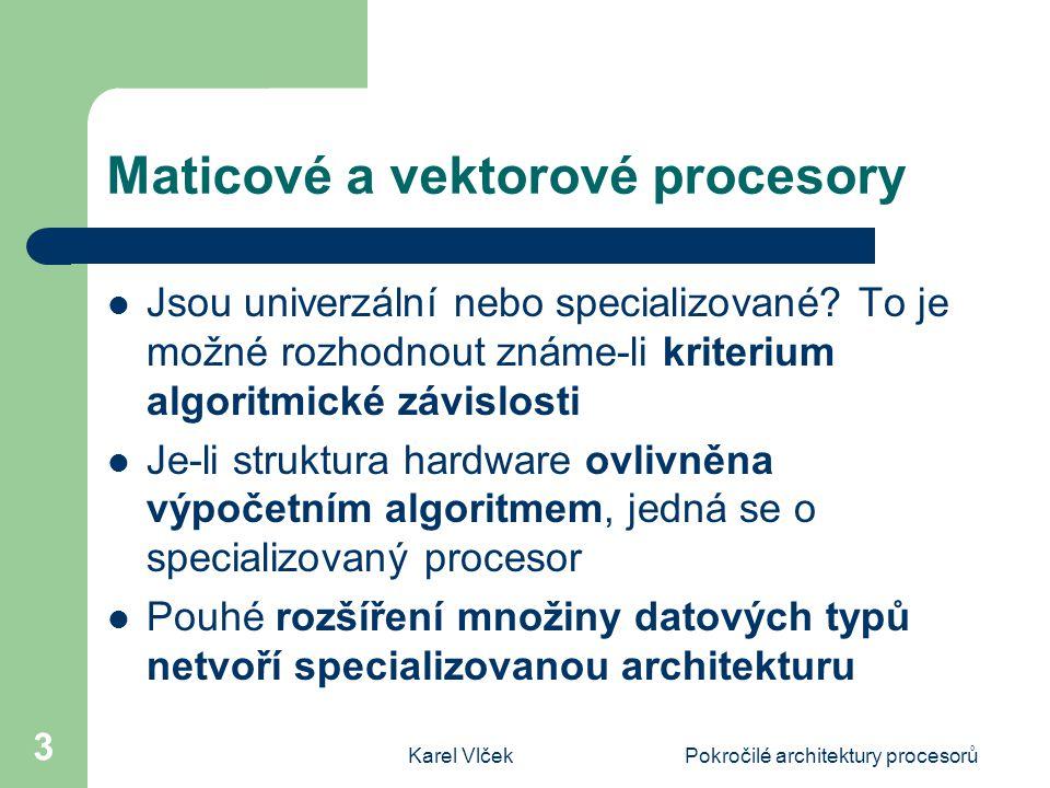 Karel VlčekPokročilé architektury procesorů 3 Maticové a vektorové procesory Jsou univerzální nebo specializované.