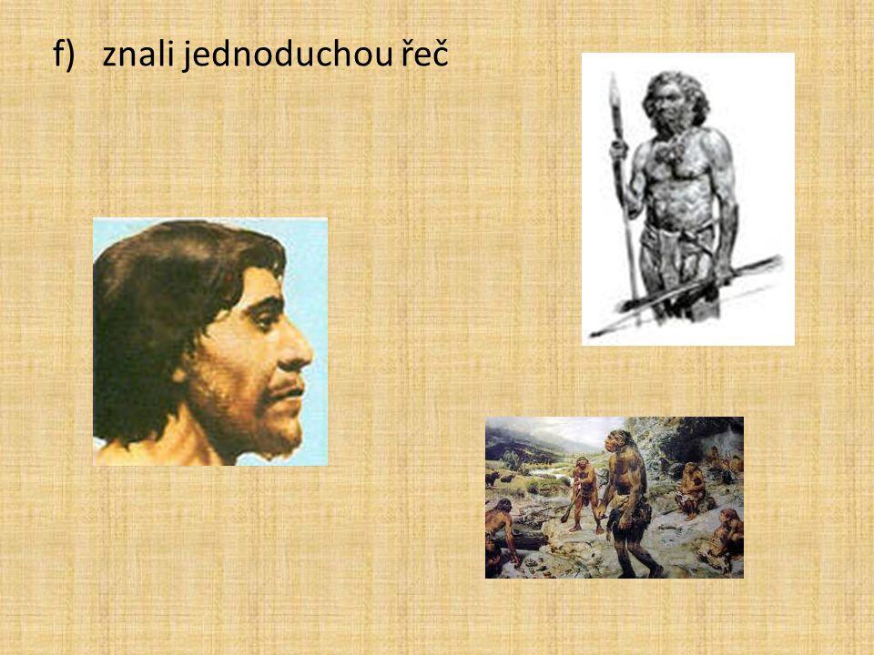 Zápis 6) Člověk rozumný ( homo sapiens) (300 000 – 40 000 let př.n.l.) a)naleziště v Africe, Evropě, Asii ―u nás jeskyně Kůlna, Šipka ―v Německu údolí Neandertol ― (neandrtálci) b)dokonalejší nástroje : ―škrabadla ―drásadla ―nože ―kamenné a kostěný hroty oštěpů c)živil se : ―lovil i velká zvířata ( mamut, nosorožec, …) ―specializovaný lov ―sběr plodin