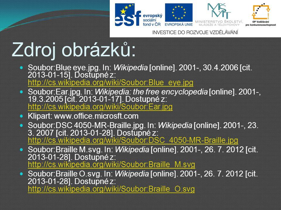 Zdroj obrázků: Soubor:Blue eye.jpg. In: Wikipedia [online]. 2001-, 30.4.2006 [cit. 2013-01-15]. Dostupné z: http://cs.wikipedia.org/wiki/Soubor:Blue_e