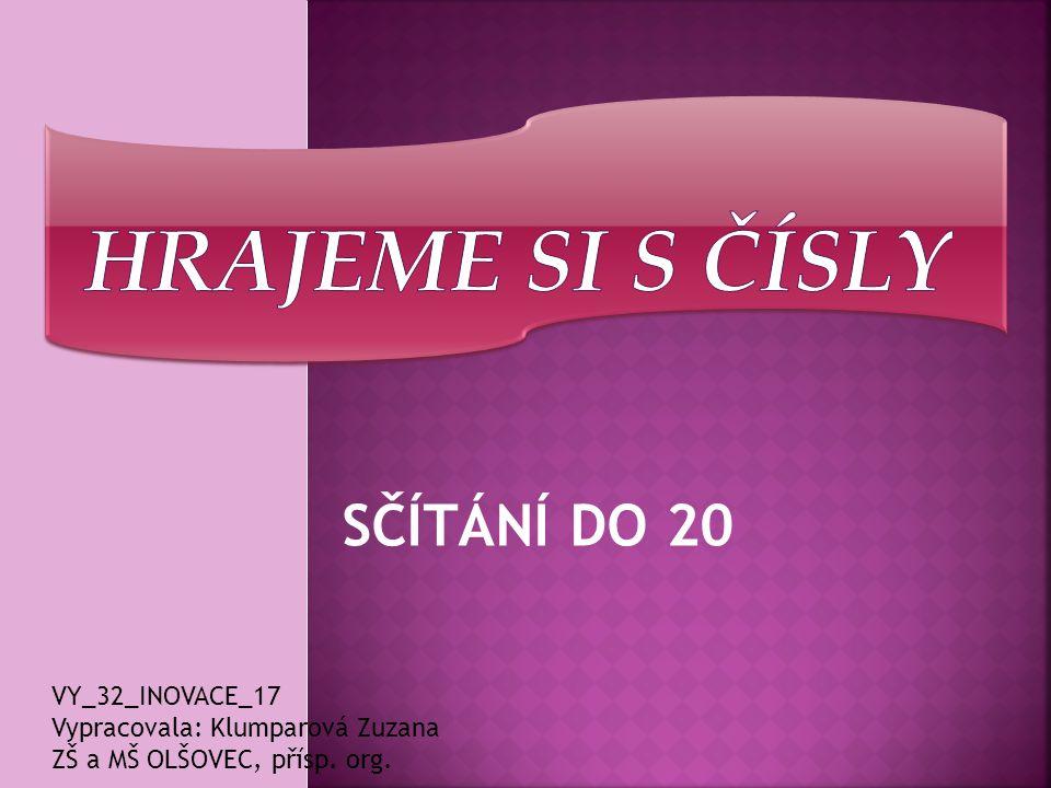 SČÍTÁNÍ DO 20 VY_32_INOVACE_17 Vypracovala: Klumparová Zuzana ZŠ a MŠ OLŠOVEC, přísp. org.