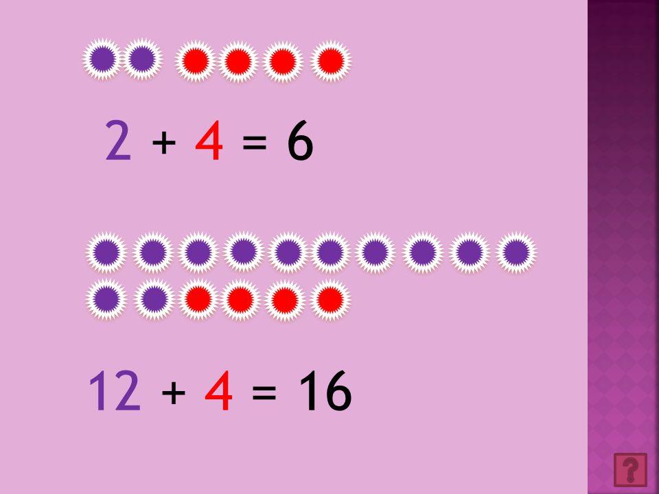 2 + 4 = 62 + 4 = 6 12 + 4 = 16