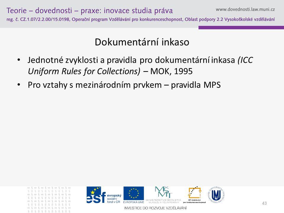 43 Dokumentární inkaso Jednotné zvyklosti a pravidla pro dokumentární inkasa (ICC Uniform Rules for Collections) – MOK, 1995 Pro vztahy s mezinárodním