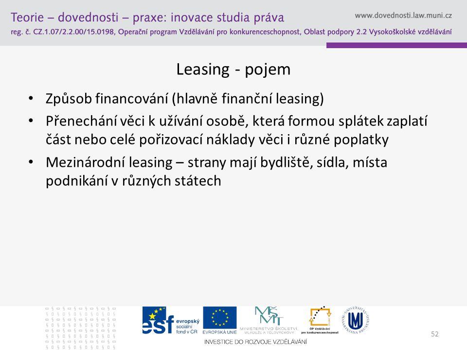52 Leasing - pojem Způsob financování (hlavně finanční leasing) Přenechání věci k užívání osobě, která formou splátek zaplatí část nebo celé pořizovac