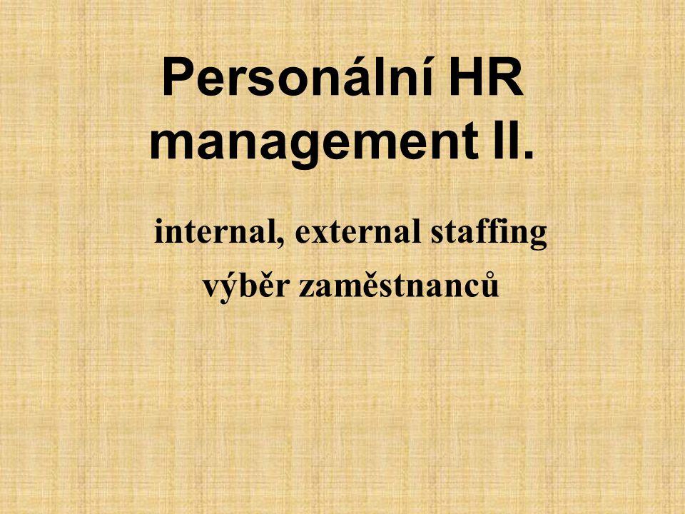 Personální HR management II. internal, external staffing výběr zaměstnanců