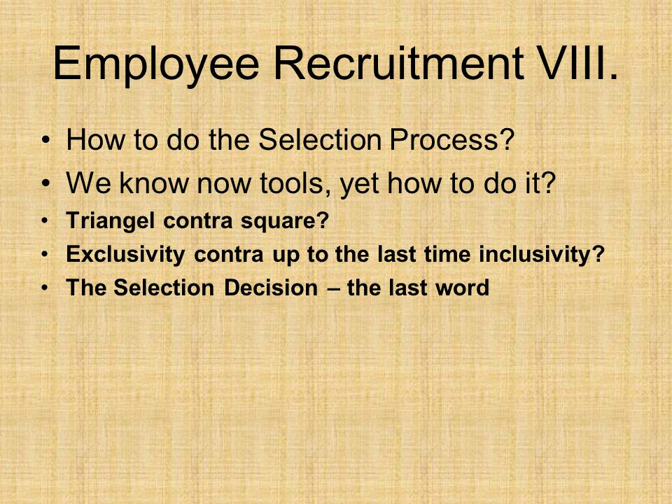 Employee Recruitment VIII. How to do the Selection Process.