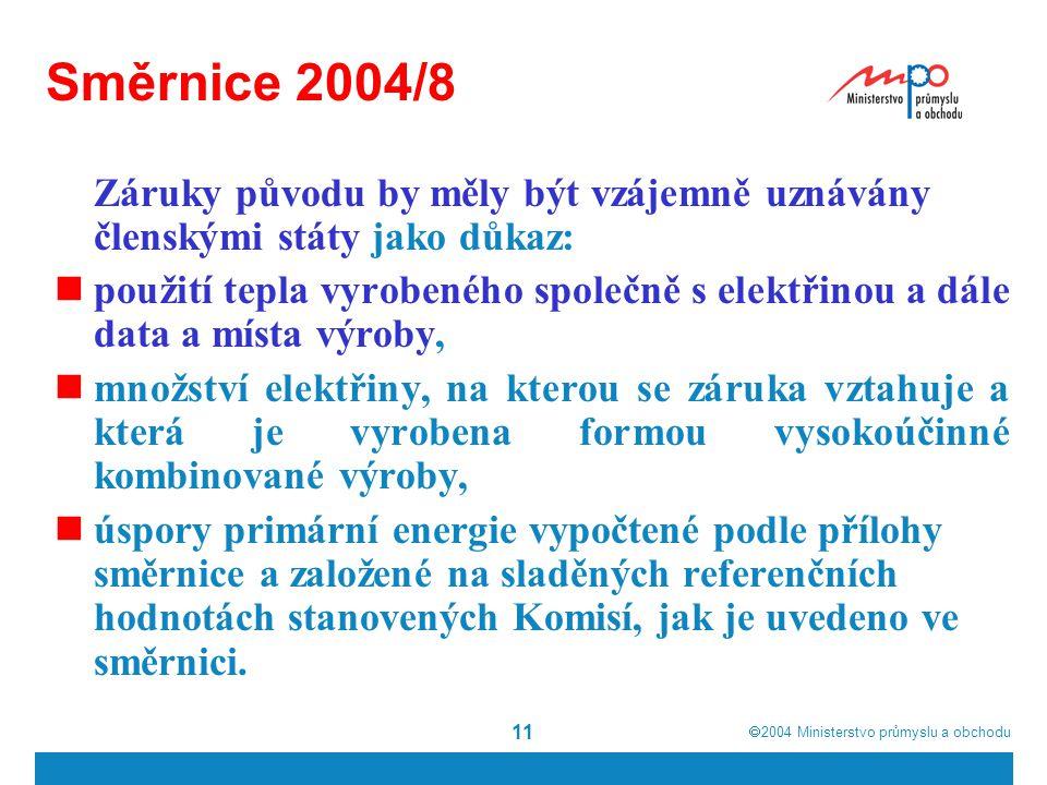  2004  Ministerstvo průmyslu a obchodu 11 Směrnice 2004/8 Záruky původu by měly být vzájemně uznávány členskými státy jako důkaz: použití tepla vyr