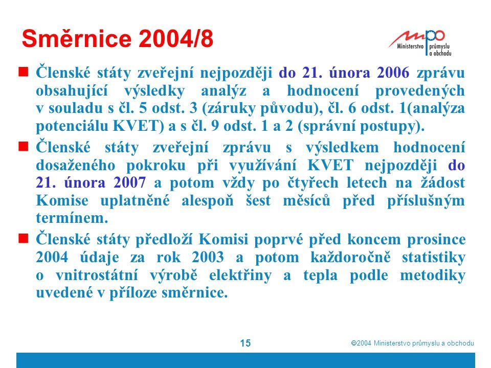 2004  Ministerstvo průmyslu a obchodu 15 Směrnice 2004/8 Členské státy zveřejní nejpozději do 21. února 2006 zprávu obsahující výsledky analýz a h