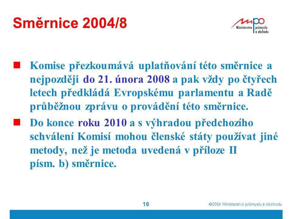  2004  Ministerstvo průmyslu a obchodu 16 Směrnice 2004/8 Komise přezkoumává uplatňování této směrnice a nejpozději do 21. února 2008 a pak vždy po