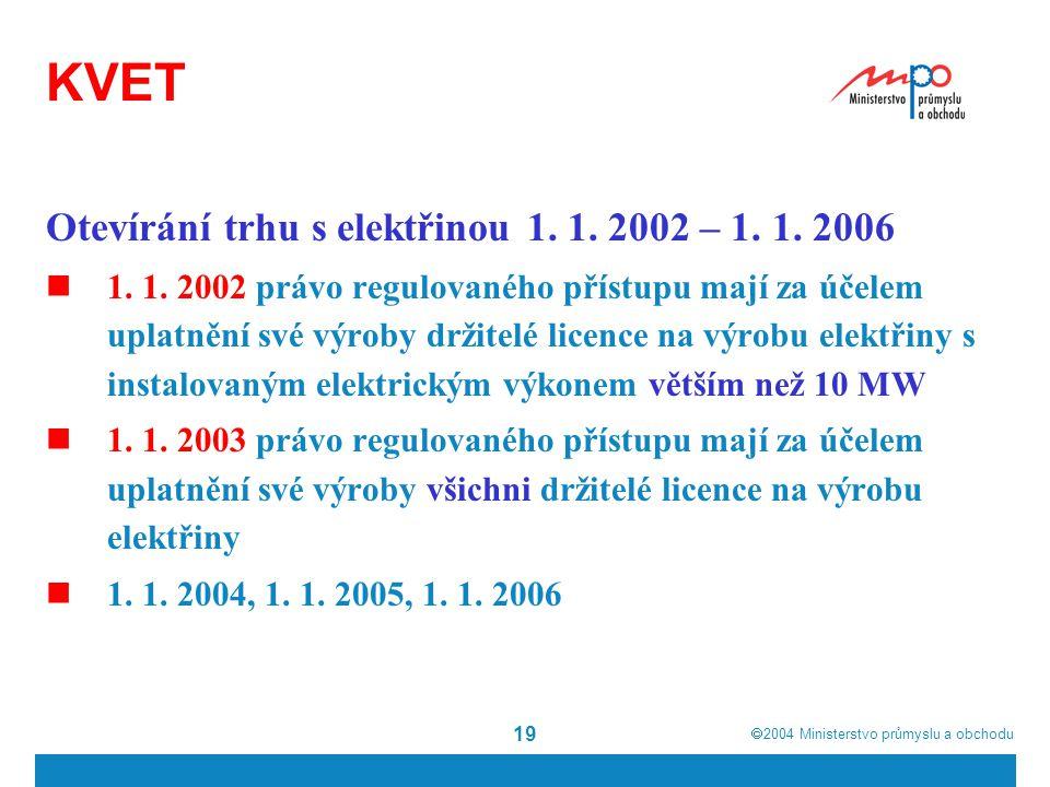  2004  Ministerstvo průmyslu a obchodu 19 KVET Otevírání trhu s elektřinou 1. 1. 2002 – 1. 1. 2006 1. 1. 2002 právo regulovaného přístupu mají za ú