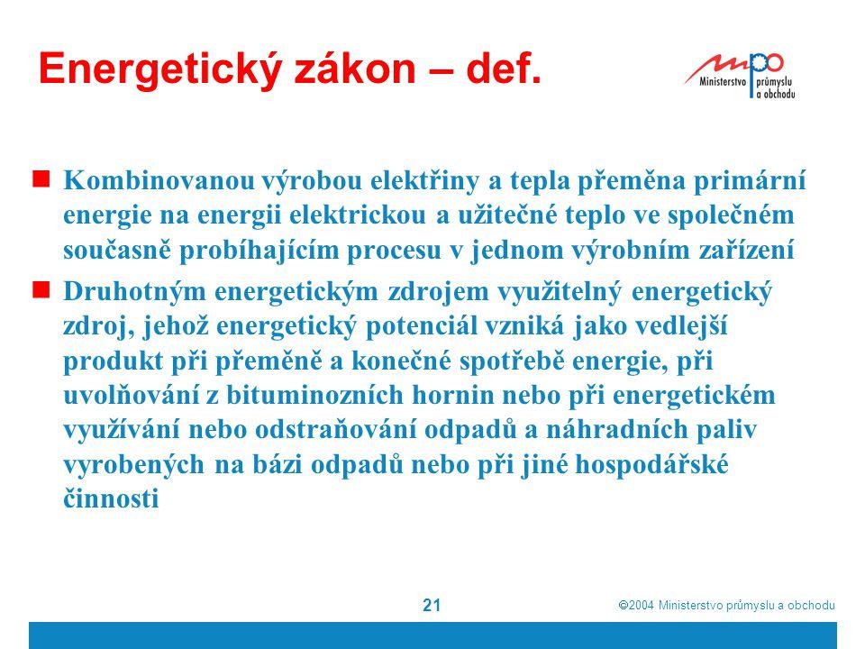  2004  Ministerstvo průmyslu a obchodu 21 Energetický zákon – def. Kombinovanou výrobou elektřiny a tepla přeměna primární energie na energii elekt