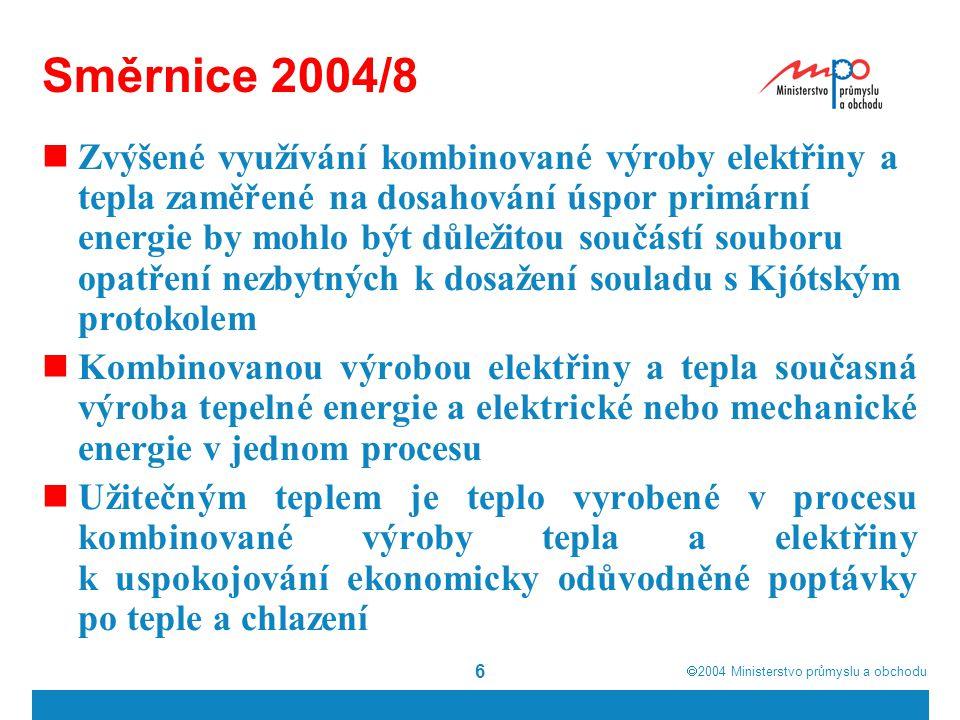  2004  Ministerstvo průmyslu a obchodu 6 Směrnice 2004/8 Zvýšené využívání kombinované výroby elektřiny a tepla zaměřené na dosahování úspor primární energie by mohlo být důležitou součástí souboru opatření nezbytných k dosažení souladu s Kjótským protokolem Kombinovanou výrobou elektřiny a tepla současná výroba tepelné energie a elektrické nebo mechanické energie v jednom procesu Užitečným teplem je teplo vyrobené v procesu kombinované výroby tepla a elektřiny k uspokojování ekonomicky odůvodněné poptávky po teple a chlazení