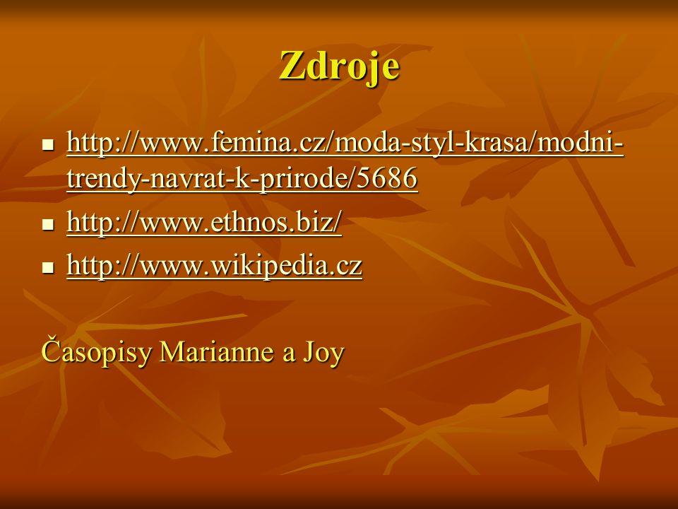 Zdroje http://www.femina.cz/moda-styl-krasa/modni- trendy-navrat-k-prirode/5686 http://www.femina.cz/moda-styl-krasa/modni- trendy-navrat-k-prirode/56