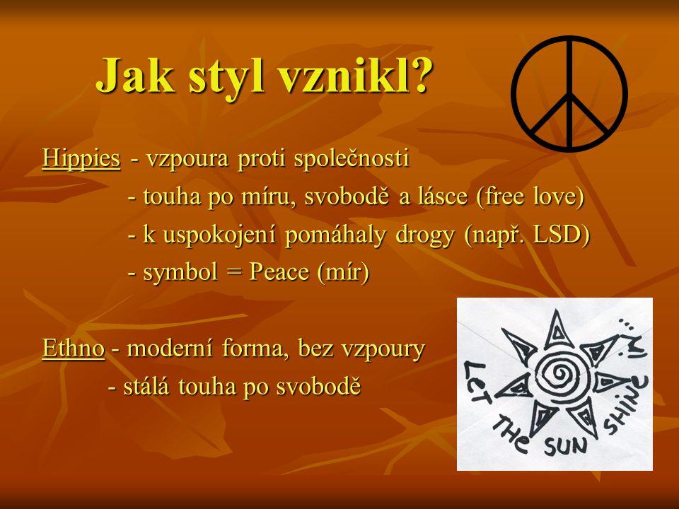 Jak styl vznikl? Hippies - vzpoura proti společnosti - touha po míru, svobodě a lásce (free love) - touha po míru, svobodě a lásce (free love) - k usp