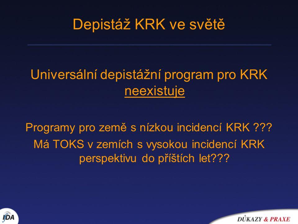 Depistáž KRK ve světě Universální depistážní program pro KRK neexistuje Programy pro země s nízkou incidencí KRK .