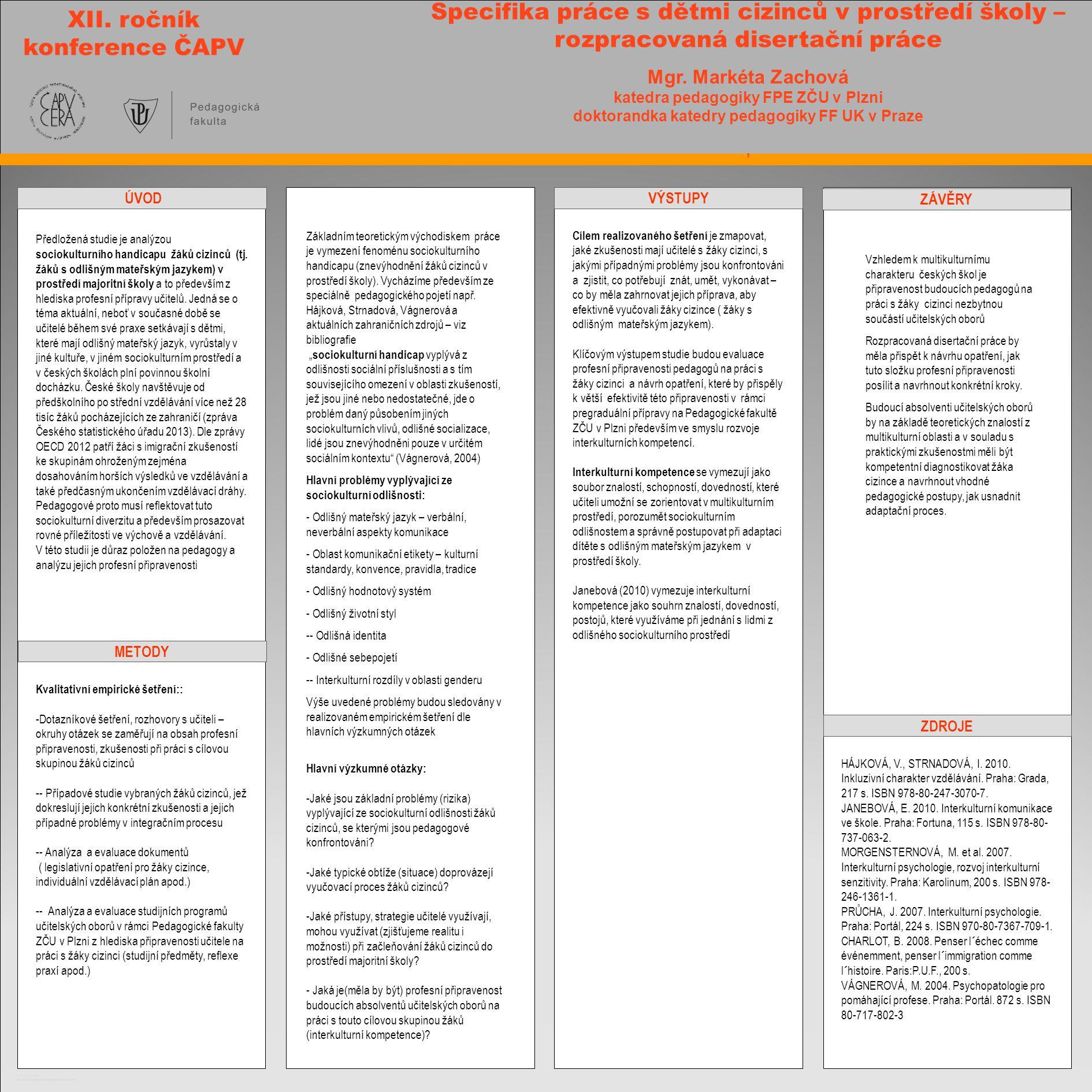 TEMPLATE DESIGN © 2008 www.PosterPresentations.com Specifika práce s dětmi cizinců v prostředí školy – rozpracovaná disertační práce Mgr. Markéta Zach
