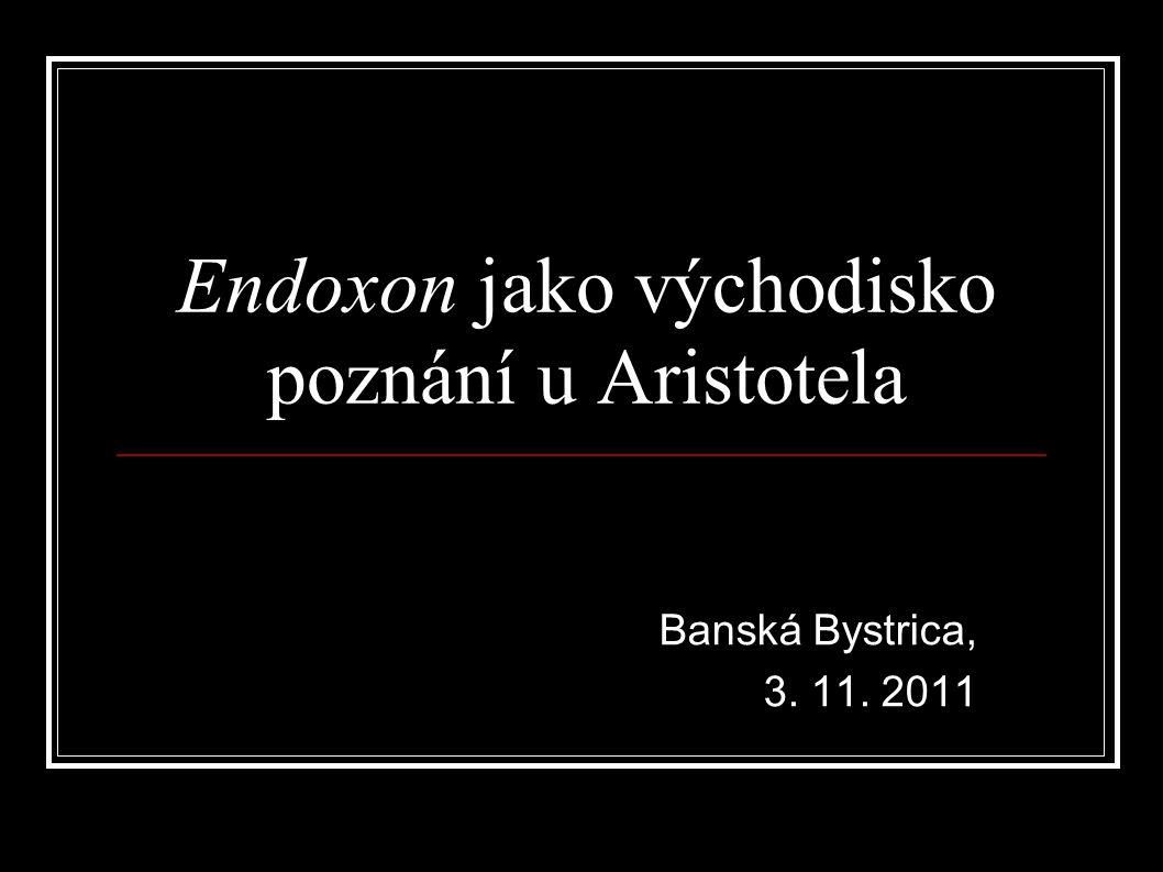 Endoxon jako východisko poznání u Aristotela Banská Bystrica, 3. 11. 2011