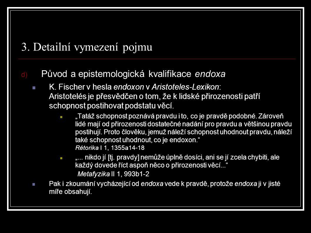 3. Detailní vymezení pojmu d) Původ a epistemologická kvalifikace endoxa K.