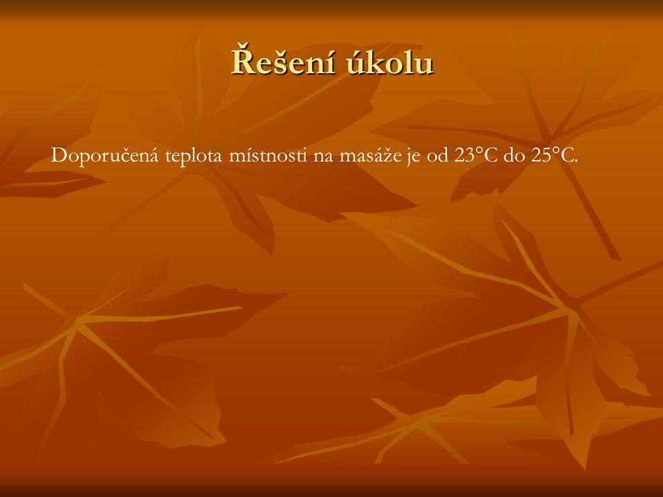 Řešení úkolu Doporučená teplota místnosti na masáže je od 23°C do 25°C.