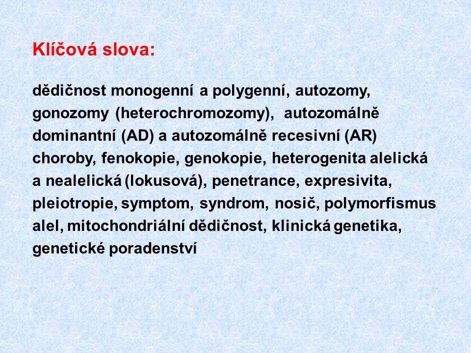 Klíčová slova: dědičnost monogenní a polygenní, autozomy, gonozomy (heterochromozomy), autozomálně dominantní (AD) a autozomálně recesivní (AR) chorob