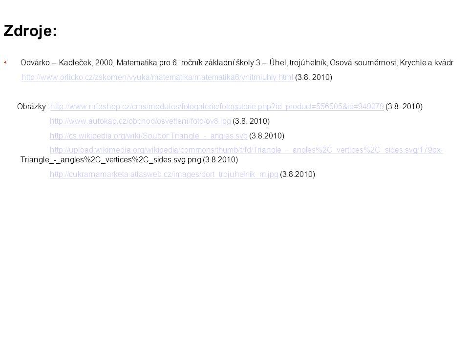 Zdroje: Odvárko – Kadleček, 2000, Matematika pro 6. ročník základní školy 3 – Úhel, trojúhelník, Osová souměrnost, Krychle a kvádr http://www.orlicko.