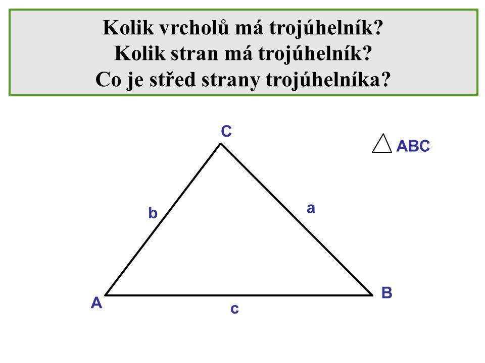 Kolik vrcholů má trojúhelník? Kolik stran má trojúhelník? Co je střed strany trojúhelníka? C B A a c b ABC