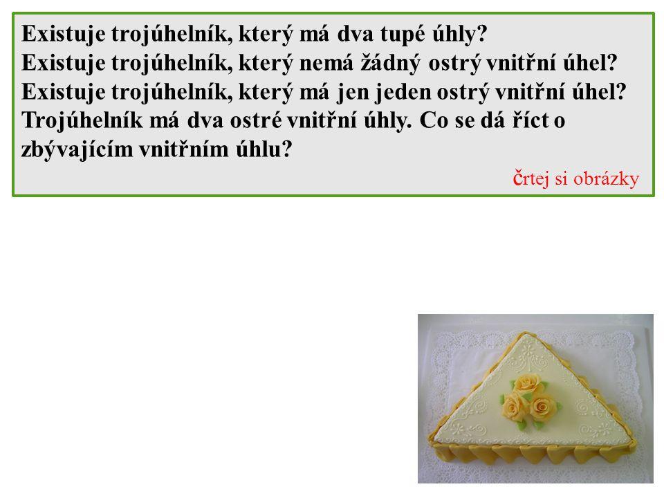 Existuje trojúhelník, který má dva tupé úhly? Existuje trojúhelník, který nemá žádný ostrý vnitřní úhel? Existuje trojúhelník, který má jen jeden ostr