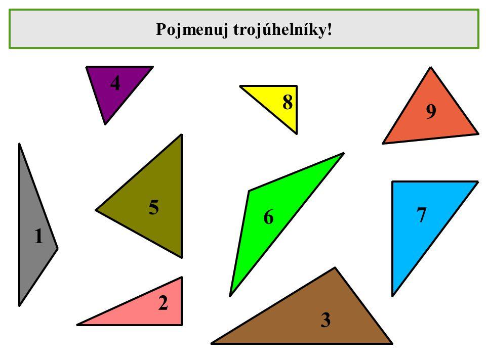 Pojmenuj trojúhelníky! 2 3 6 5 7 8 4 1 9