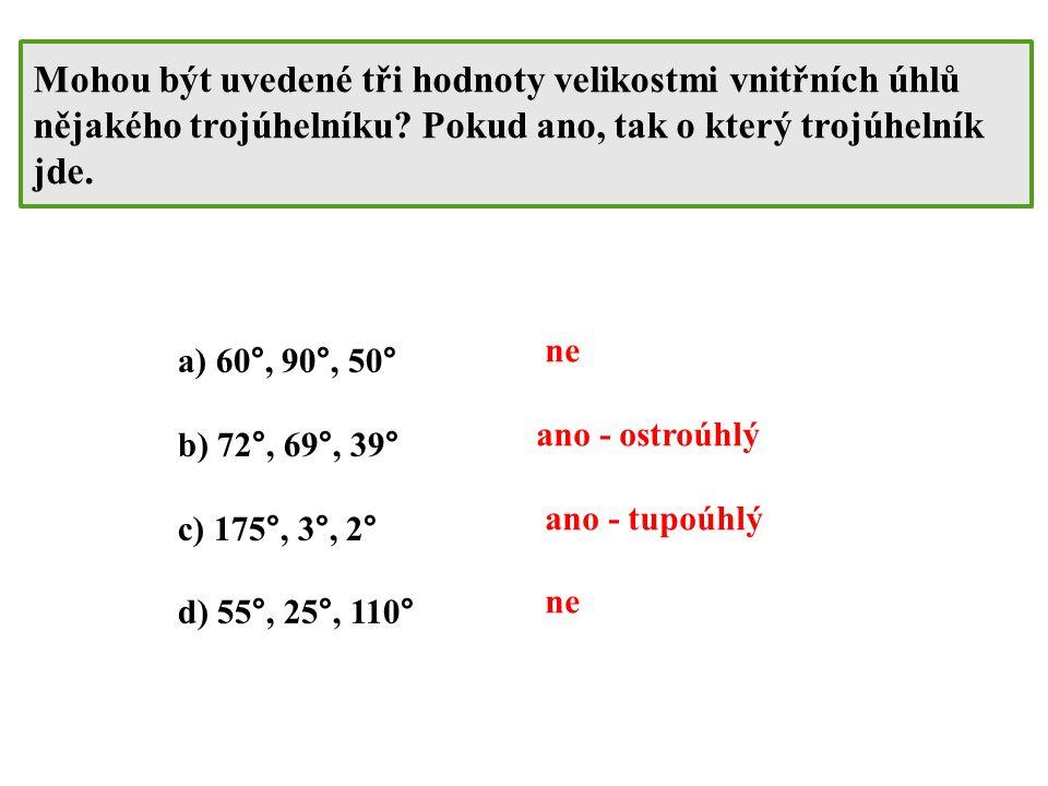Mohou být uvedené tři hodnoty velikostmi vnitřních úhlů nějakého trojúhelníku? Pokud ano, tak o který trojúhelník jde. a) 60°, 90°, 50° b) 72°, 69°, 3