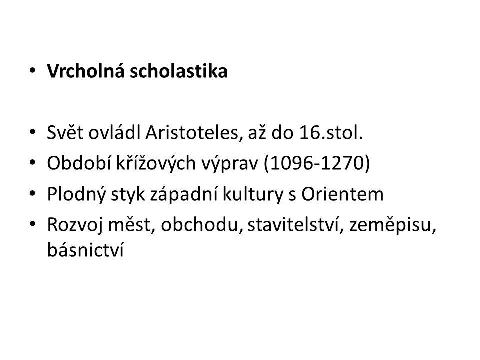 Vrcholná scholastika Svět ovládl Aristoteles, až do 16.stol. Období křížových výprav (1096-1270) Plodný styk západní kultury s Orientem Rozvoj měst, o