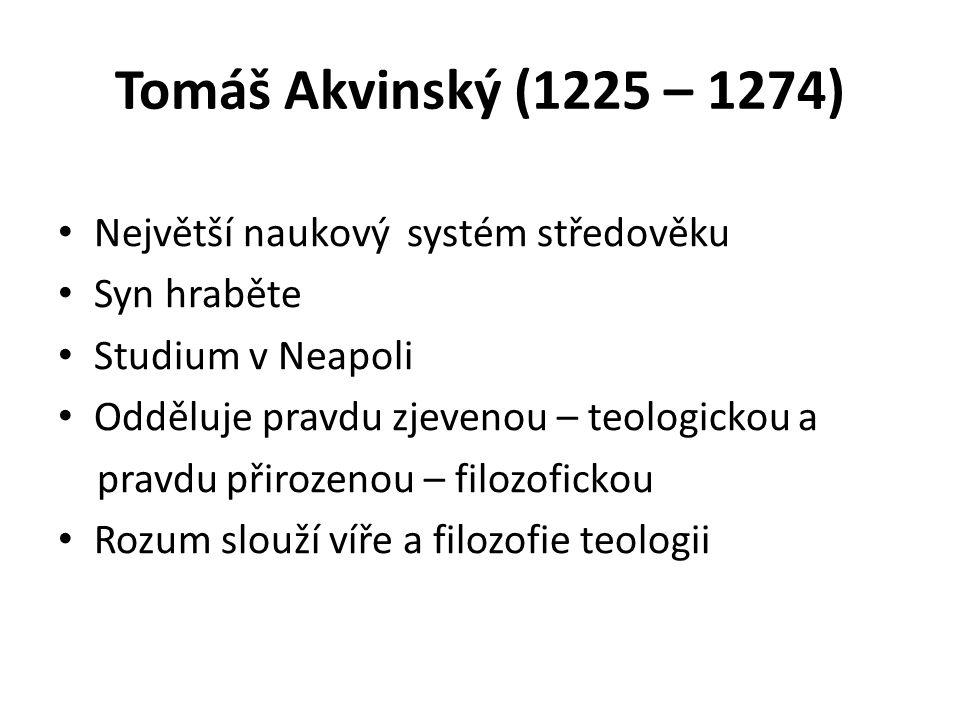 Tomáš Akvinský (1225 – 1274) Největší naukový systém středověku Syn hraběte Studium v Neapoli Odděluje pravdu zjevenou – teologickou a pravdu přirozen