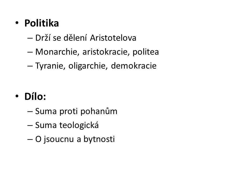 Politika – Drží se dělení Aristotelova – Monarchie, aristokracie, politea – Tyranie, oligarchie, demokracie Dílo: – Suma proti pohanům – Suma teologic