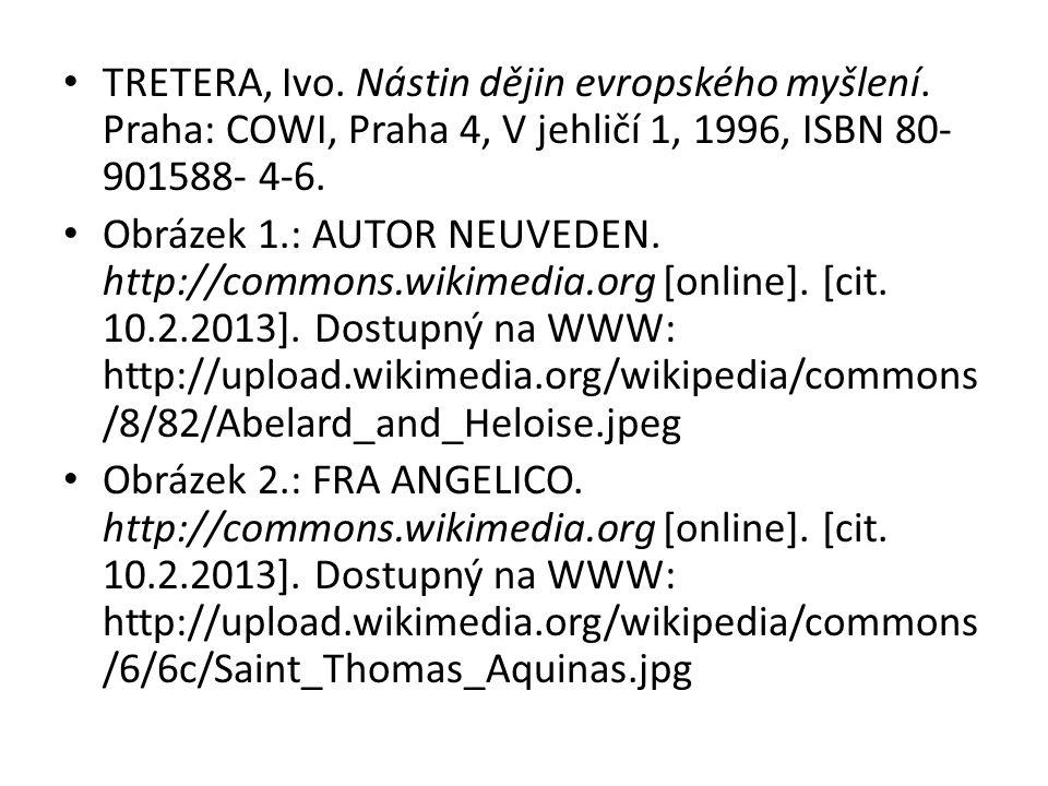 TRETERA, Ivo. Nástin dějin evropského myšlení. Praha: COWI, Praha 4, V jehličí 1, 1996, ISBN 80- 901588- 4-6. Obrázek 1.: AUTOR NEUVEDEN. http://commo